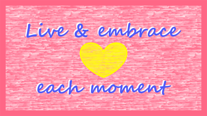 Post Aug 8 2020 Pic 9 - Live and embrace each moment
